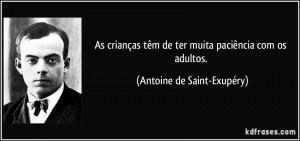 frase-as-criancas-tem-de-ter-muita-paciencia-com-os-adultos-antoine-de-saint-exupery-153312